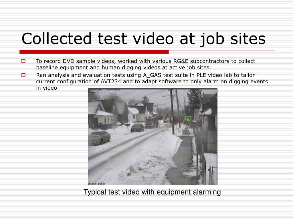 Collected test video at job sites