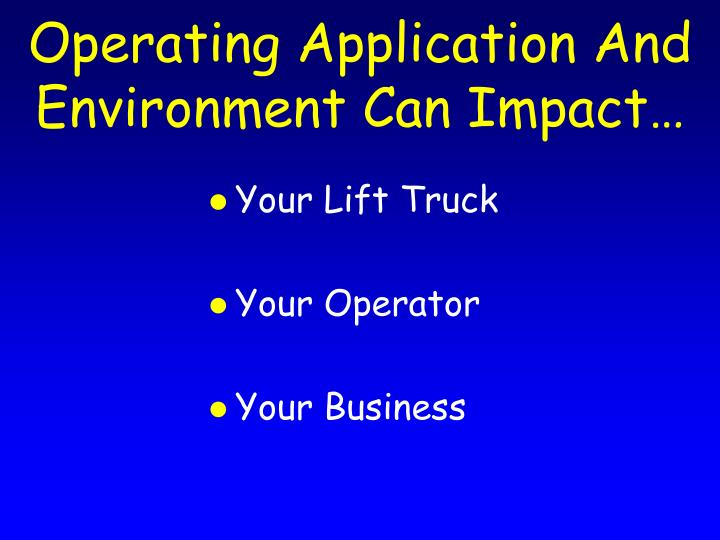Operating application and environment can impact