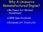 why a unisource remanufactured engine
