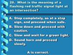 28 what is the meaning of a flashing red traffic signal light at an intersection
