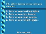 30 when driving in the rain you should