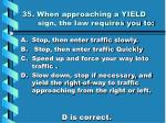 35 when approaching a yield sign the law requires you to