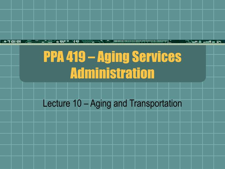 Ppa 419 aging services administration