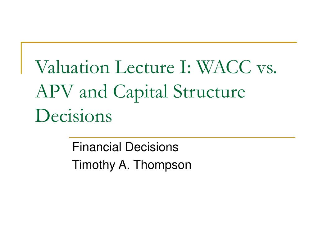 valuation lecture i wacc vs apv and capital structure decisions l.