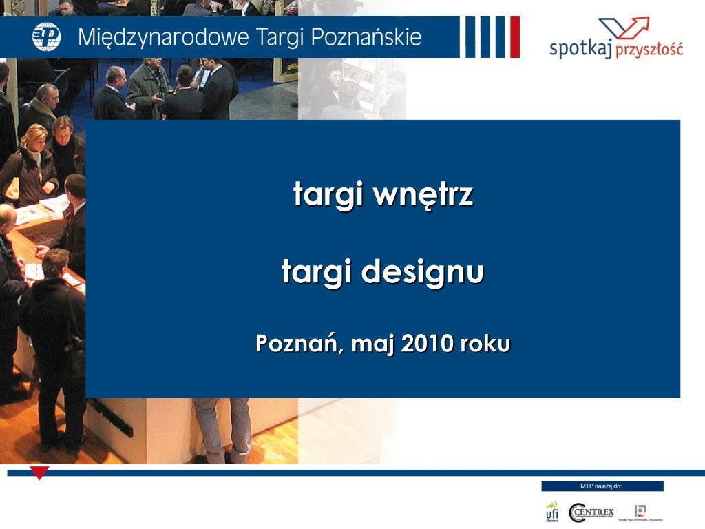 targi wn trz targi designu pozna maj 2010 roku l.