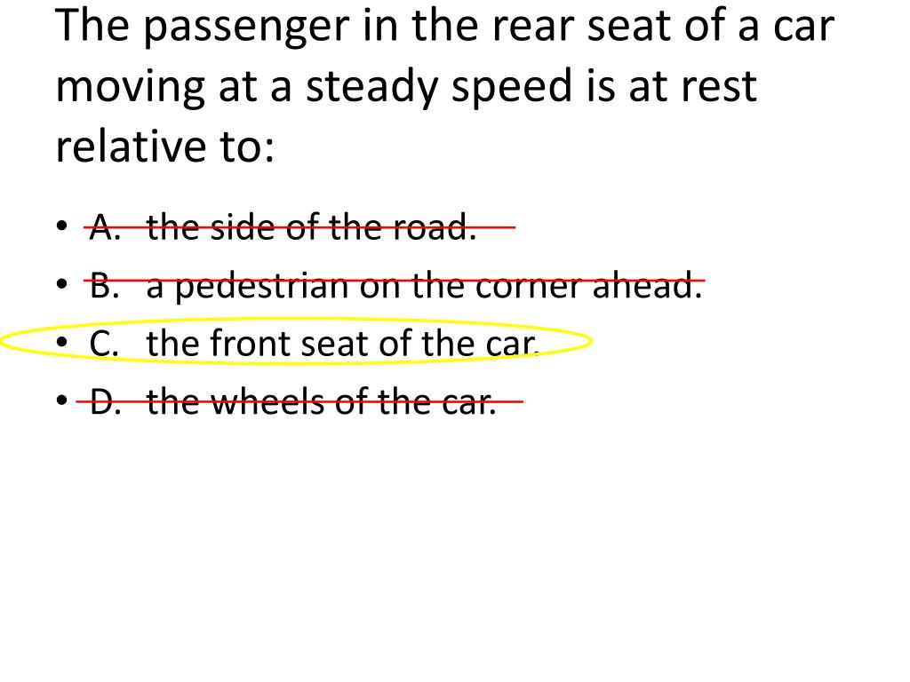 the passenger in the rear seat of a car moving at a steady speed is at rest relative to l.