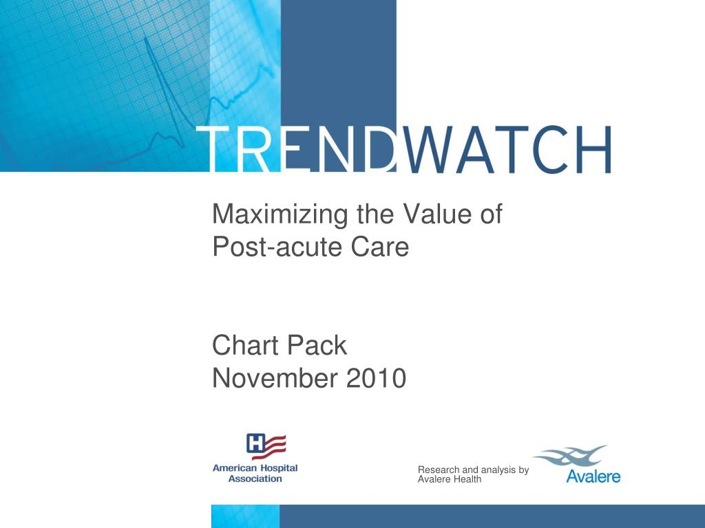 maximizing the value of post acute care chart pack november 2010 l.