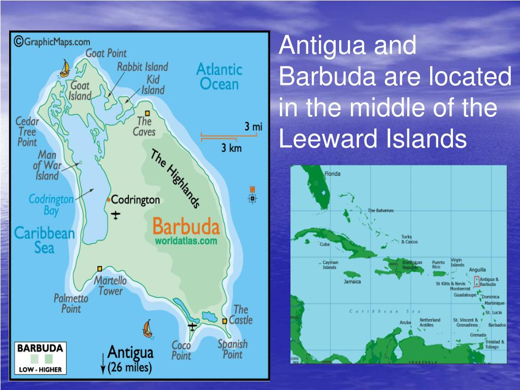 Antigua and Barbuda are located in the middle of the Leeward Islands