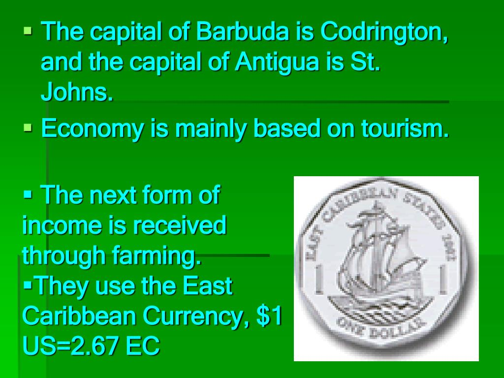 The capital of Barbuda is Codrington, and the capital of Antigua is St. Johns.