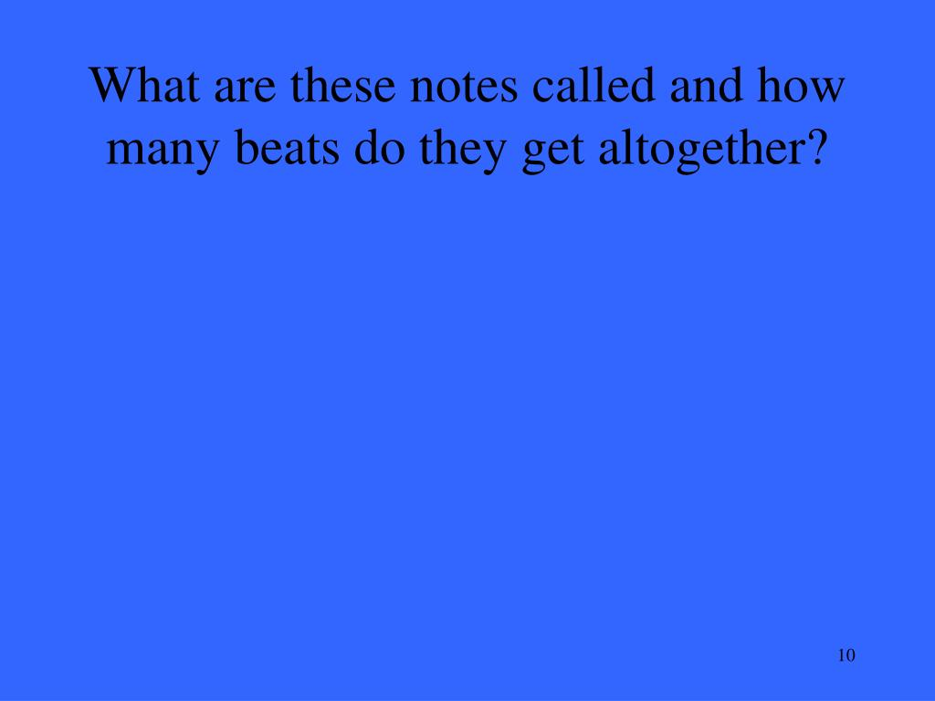 What are these notes called and how many beats do they get altogether?