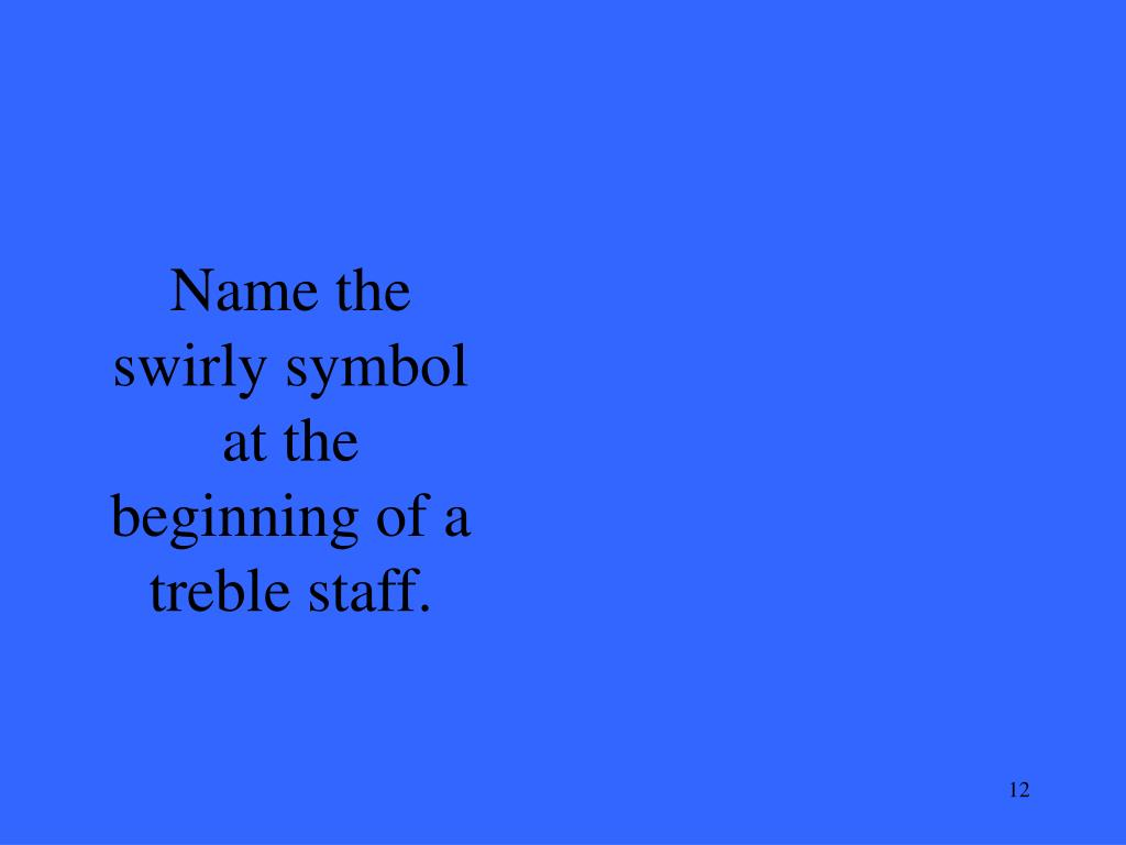 Name the swirly symbol at the beginning of a treble staff.
