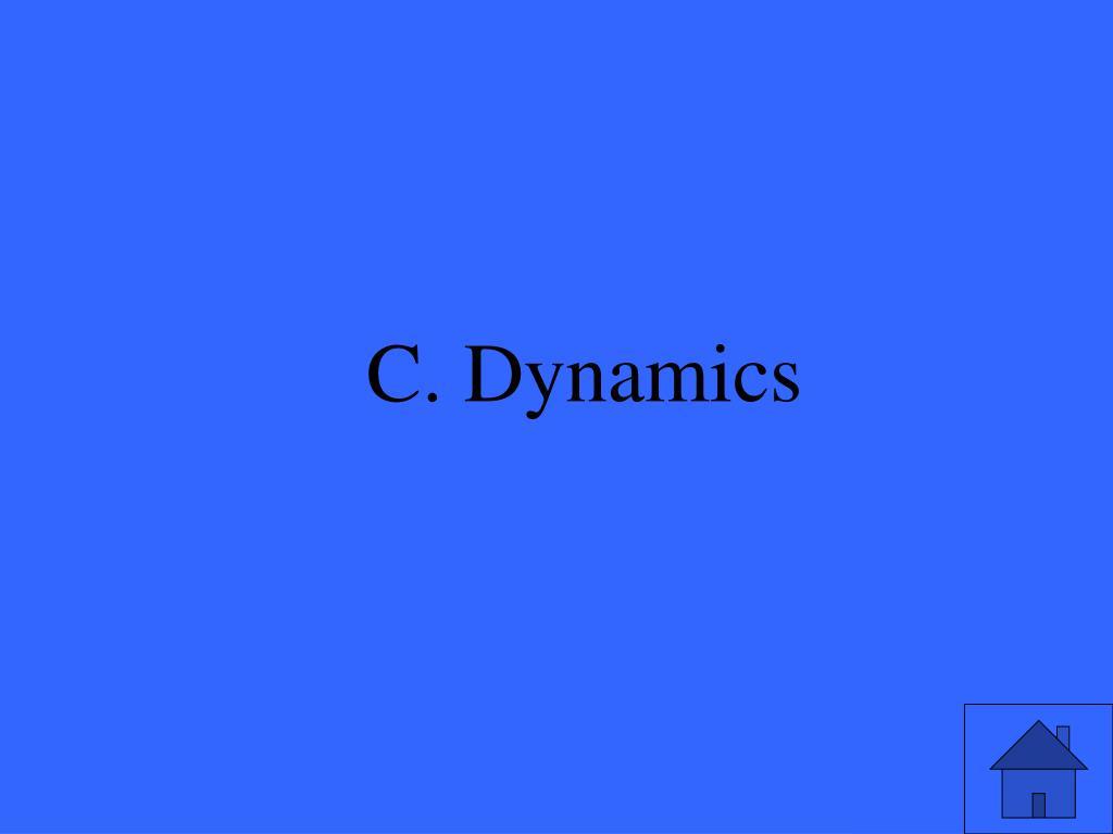 C. Dynamics