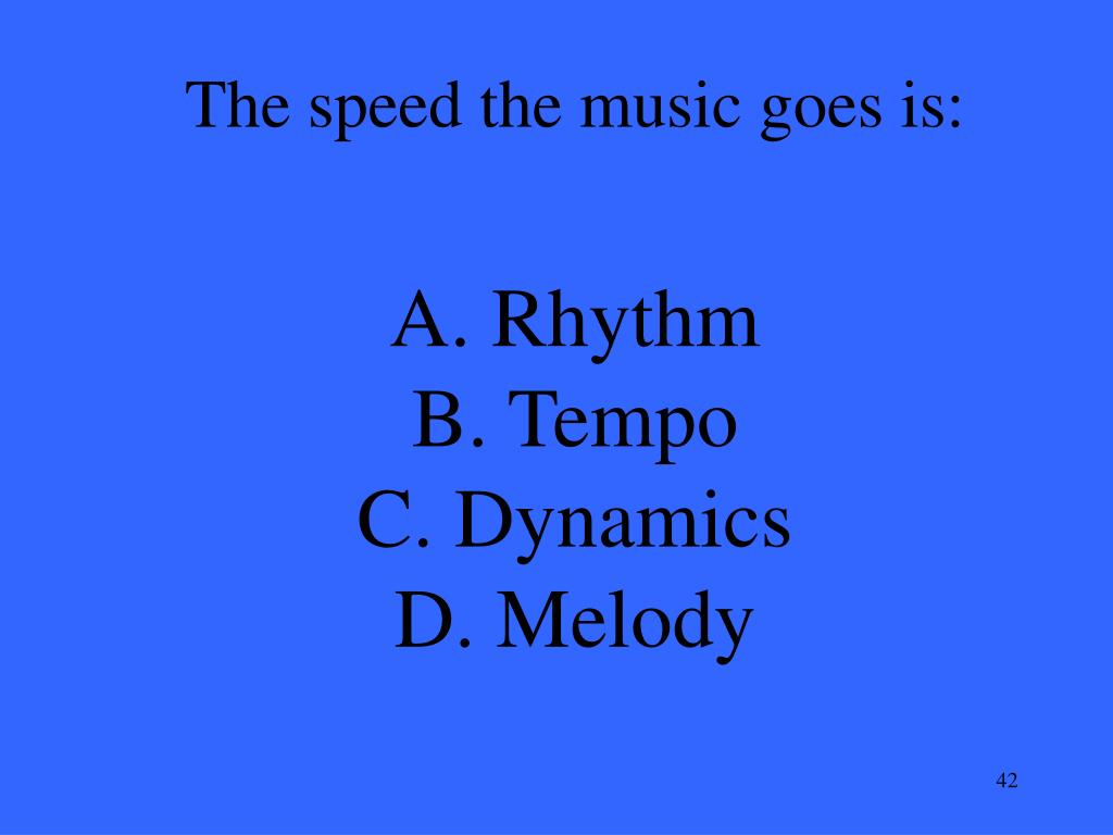 The speed the music goes is: