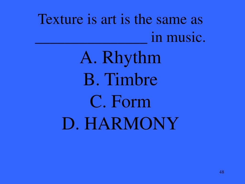 Texture is art is the same as _______________ in music.