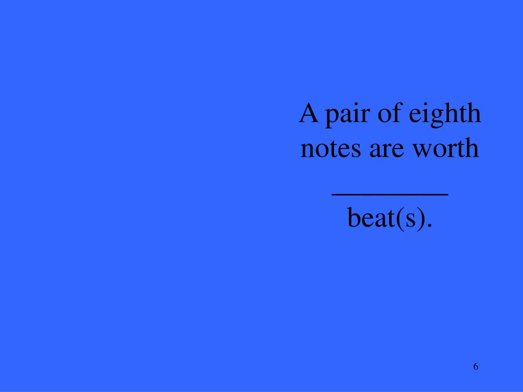 A pair of eighth notes are worth ________ beat(s).