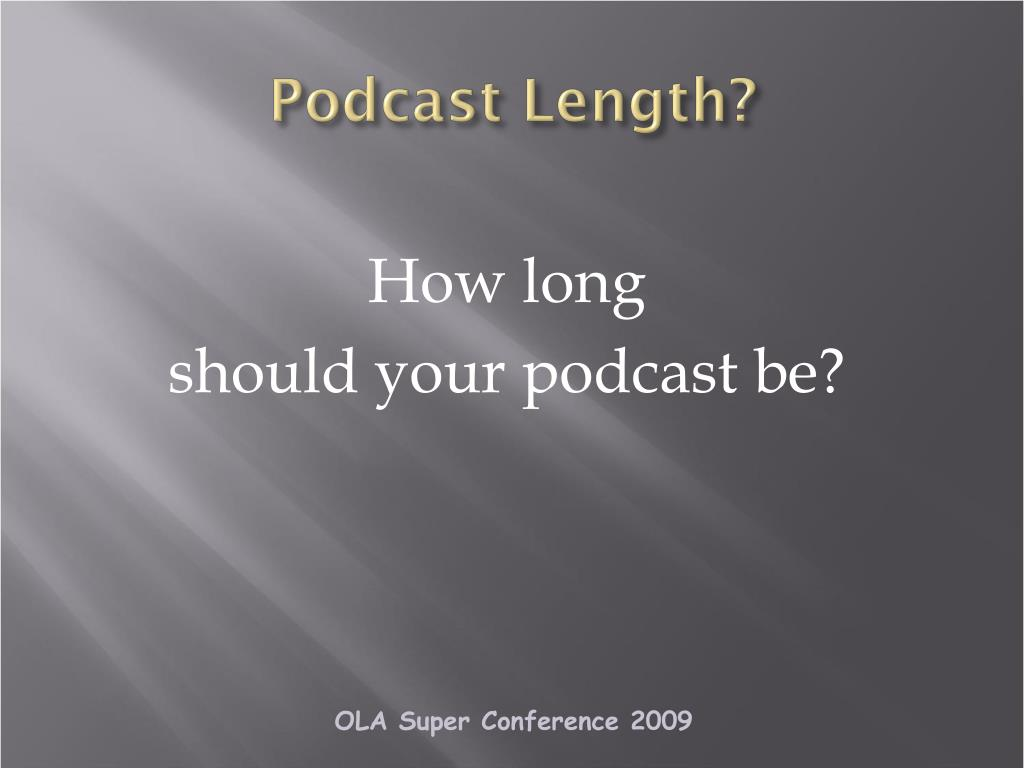 Podcast Length?