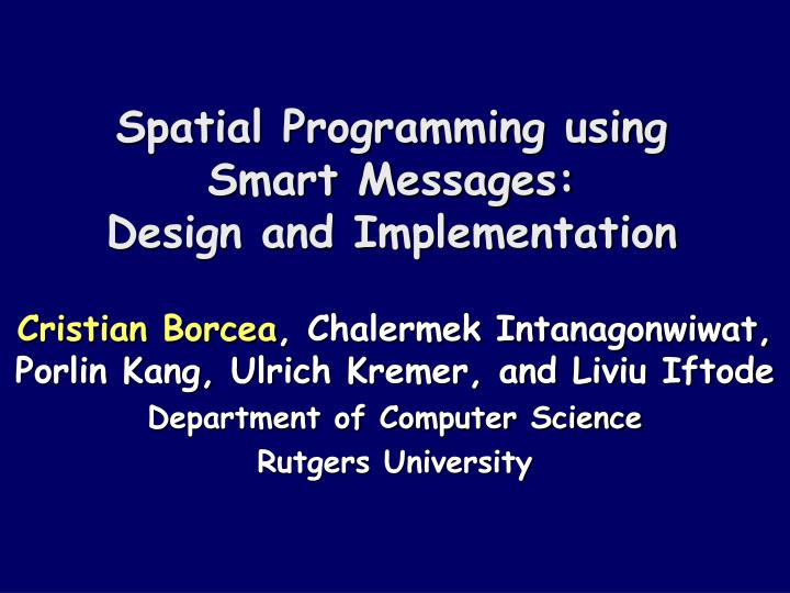 Spatial programming using smart messages design and implementation