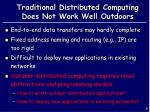 traditional distributed computing does not work well outdoors