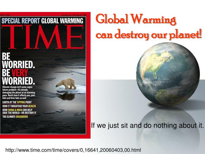 global warming and can it be Global warming is a dramatically urgent and serious problem we don't need to wait for governments to find a solution for this problem: each individual can.
