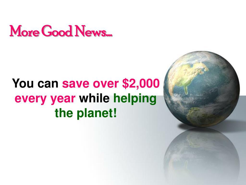 More Good News…