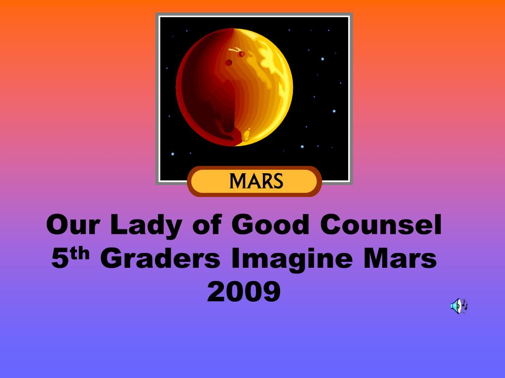 our lady of good counsel 5 th graders imagine mars 2009 l.