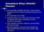 amorphous alloys metallic glasses