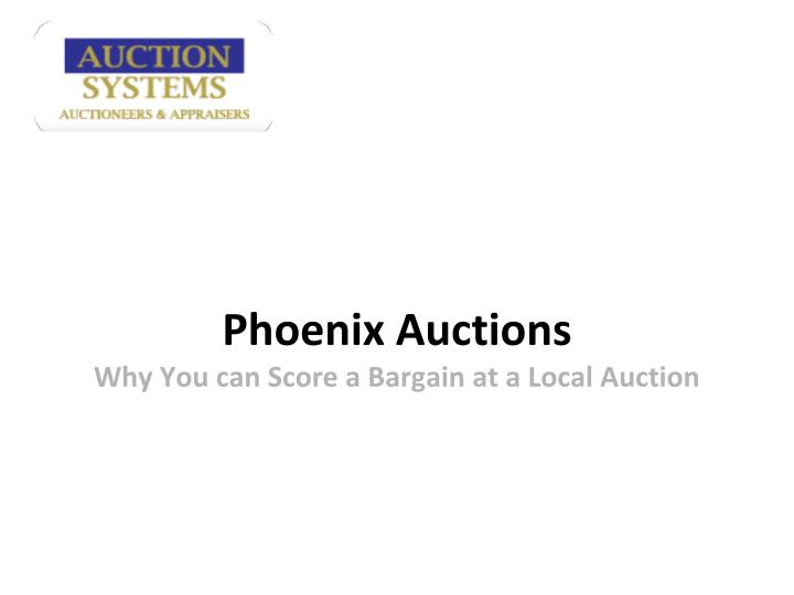 Phoenix auctions why you can score a bargain at a local auction