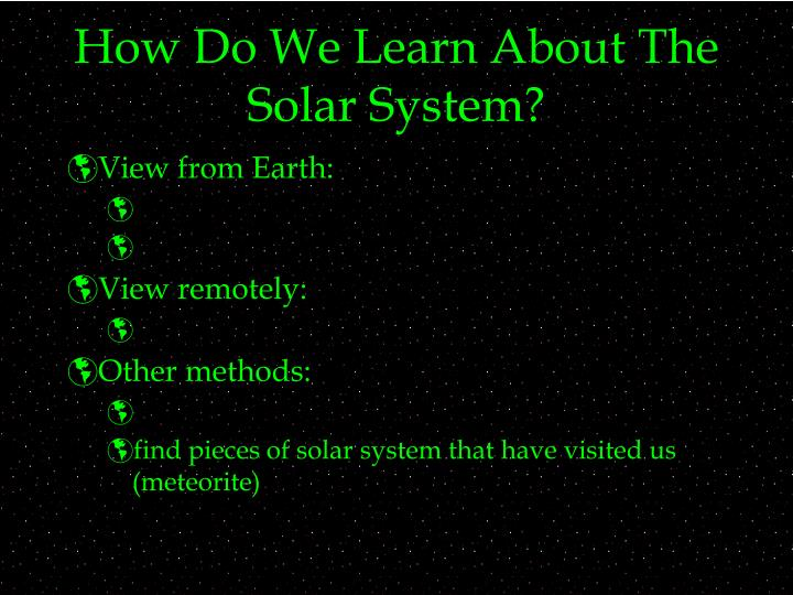 How do we learn about the solar system