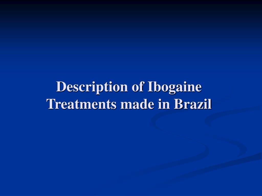 description of ibogaine treatments made in brazil l.