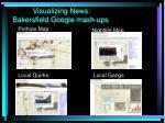 visualizing news bakersfield google mash ups