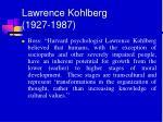 lawrence kohlberg 1927 1987