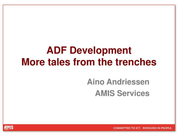 Adf development more tales from the trenches