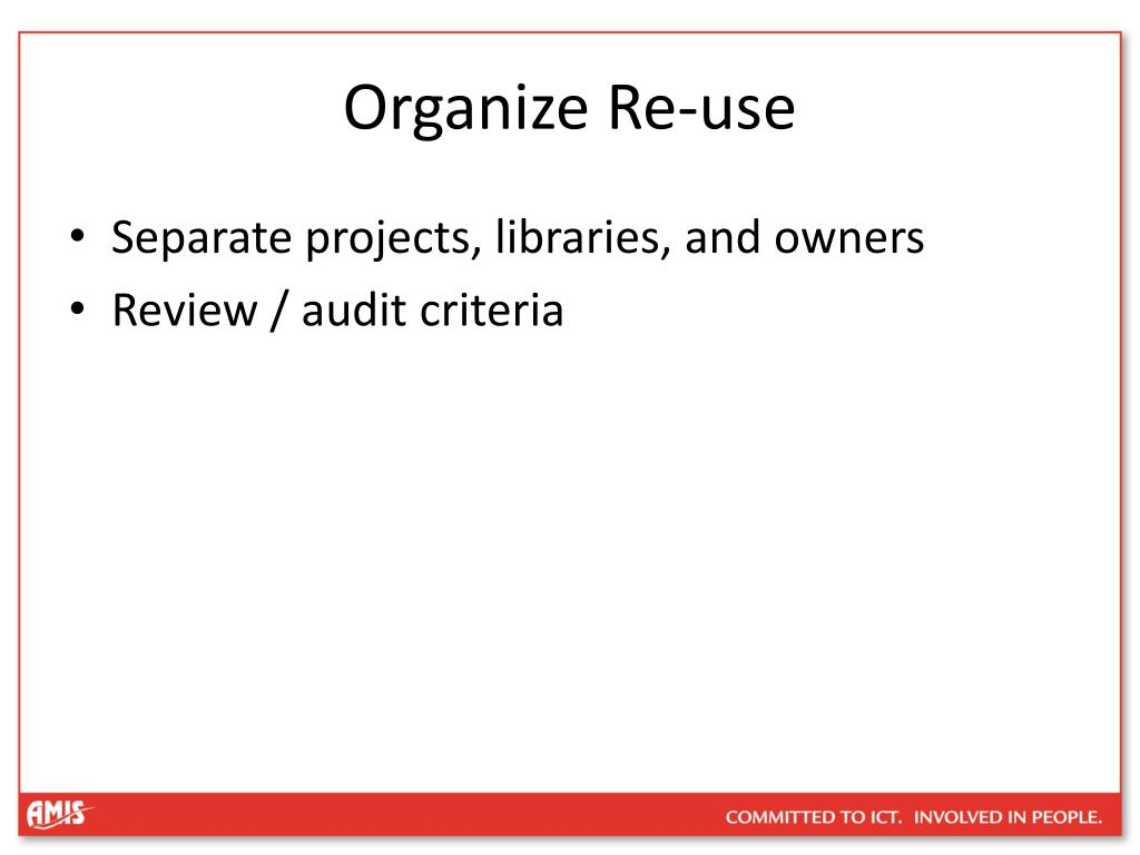 Organize Re-use