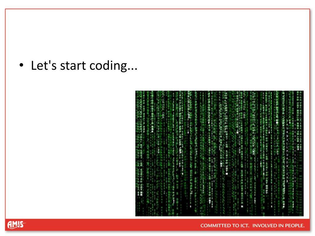 Let's start coding...