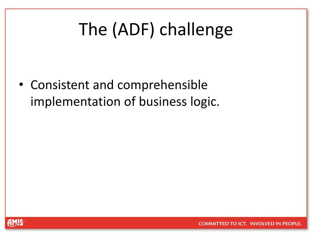The (ADF) challenge