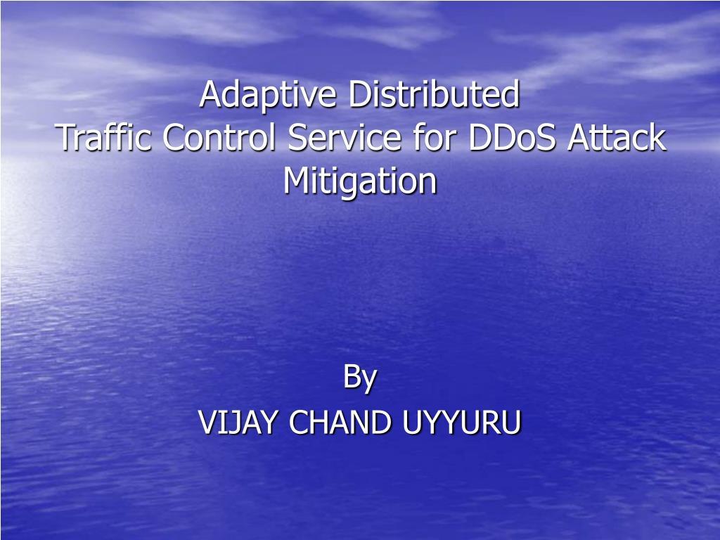 adaptive distributed traffic control service for ddos attack mitigation