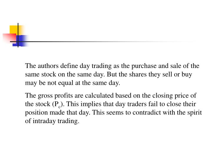 The authors define day trading as the purchase and sale of the same stock on the same day. But the s...