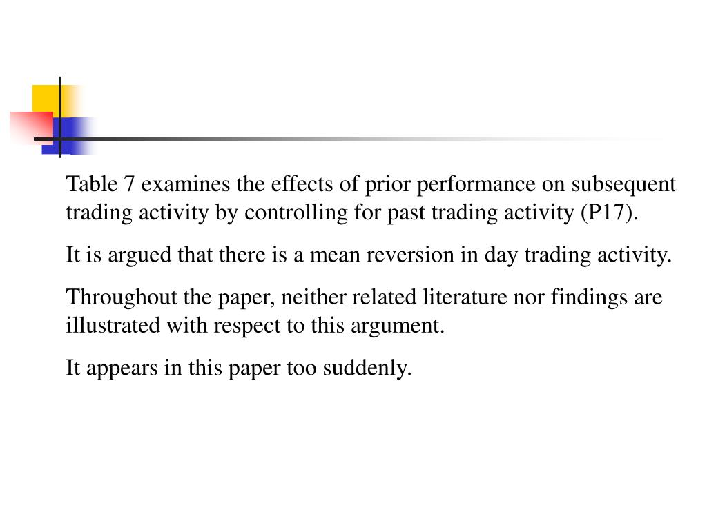 Table 7 examines the effects of prior performance on subsequent trading activity by controlling for past trading activity (P17).