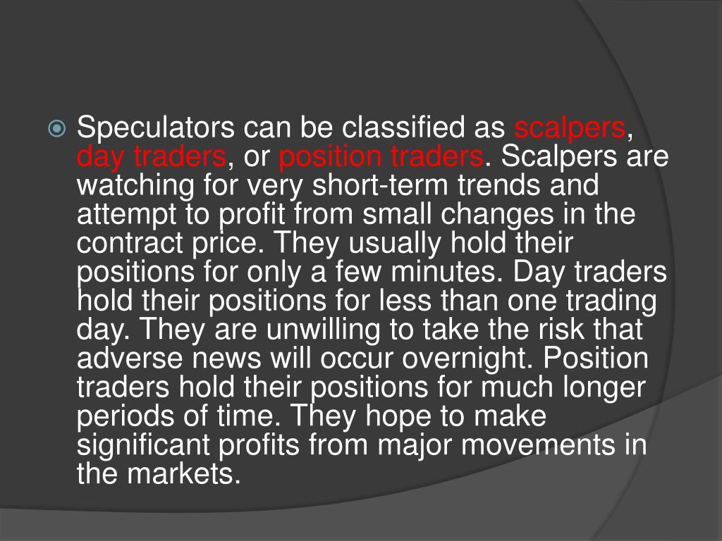 Speculators can be classified as