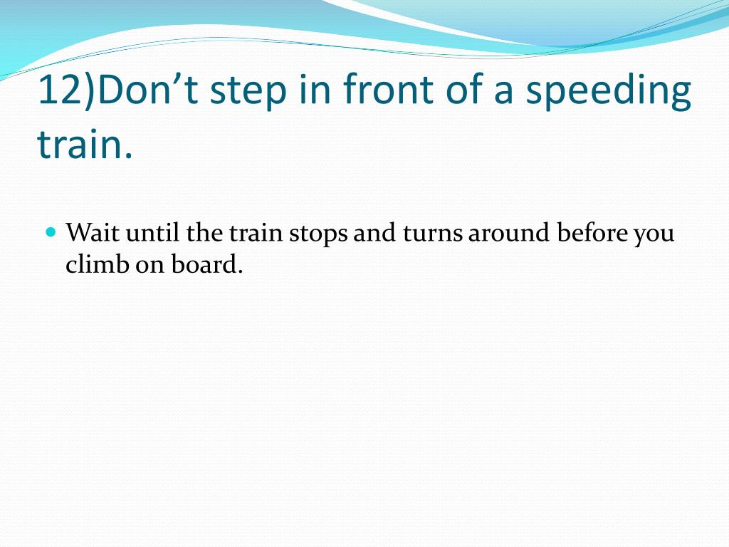 12)Don't step in front of a speeding train.