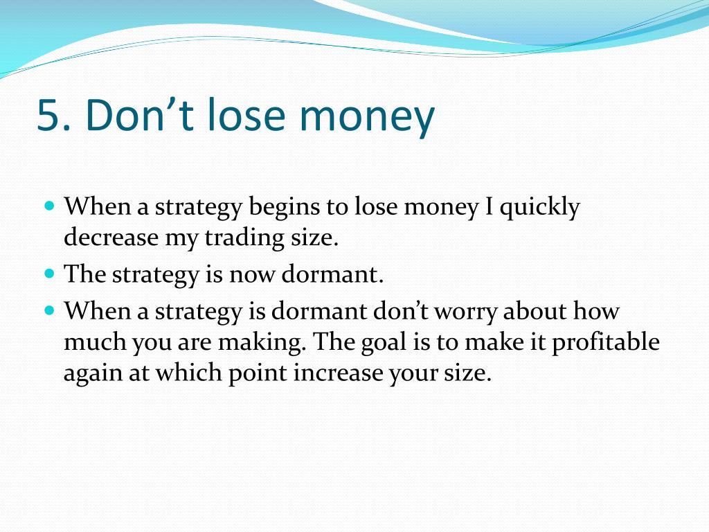 5. Don't lose money