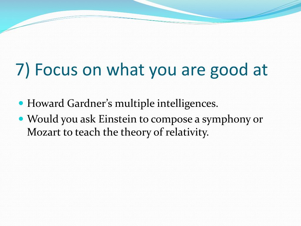 7) Focus on what you are good at