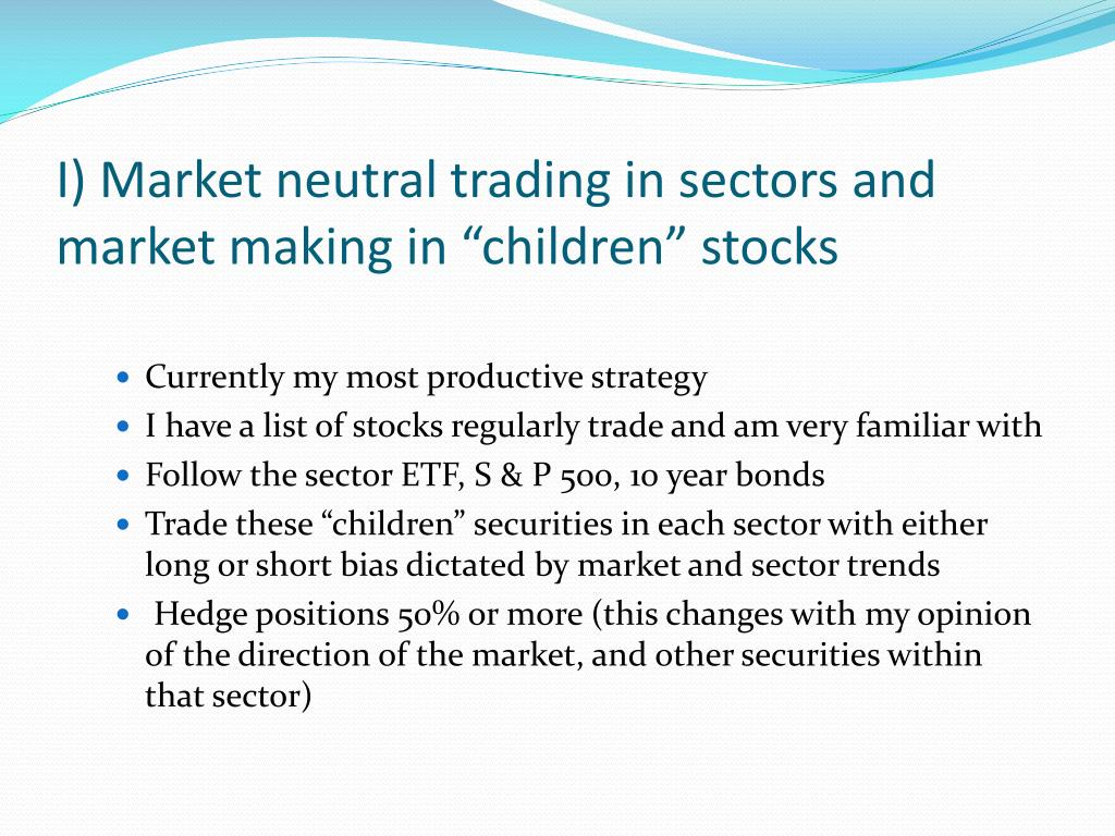 """I) Market neutral trading in sectors and market making in """"children"""" stocks"""