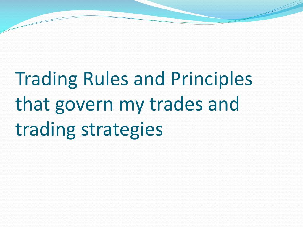 Trading Rules and Principles that govern my trades and trading strategies