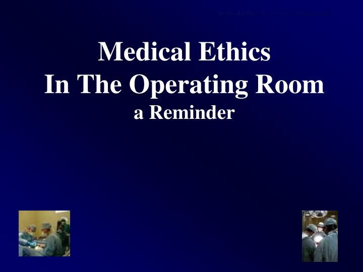 medical ethics in the operating room a reminder n.