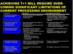 achieving t 1 will require over coming significant limitations of current processing environment
