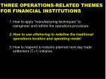 three operations related themes for financial institutions15