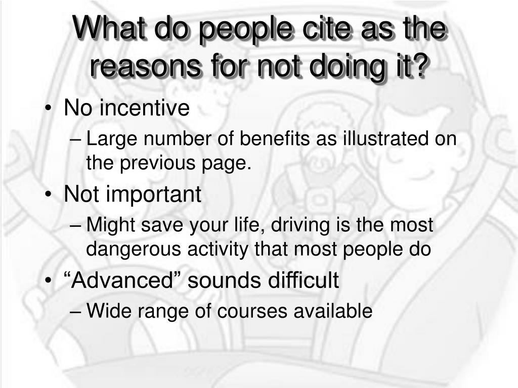 What do people cite as the reasons for not doing it?