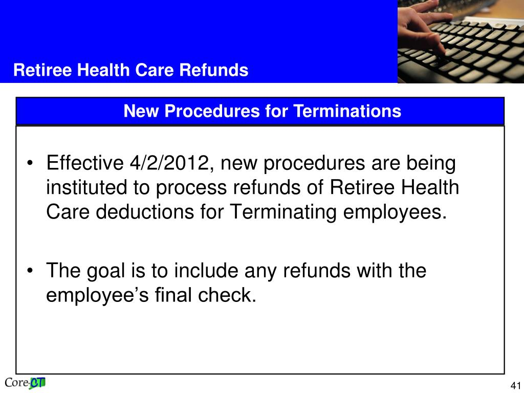 Effective 4/2/2012, new procedures are being instituted to process refunds of Retiree Health Care deductions for Terminating employees.
