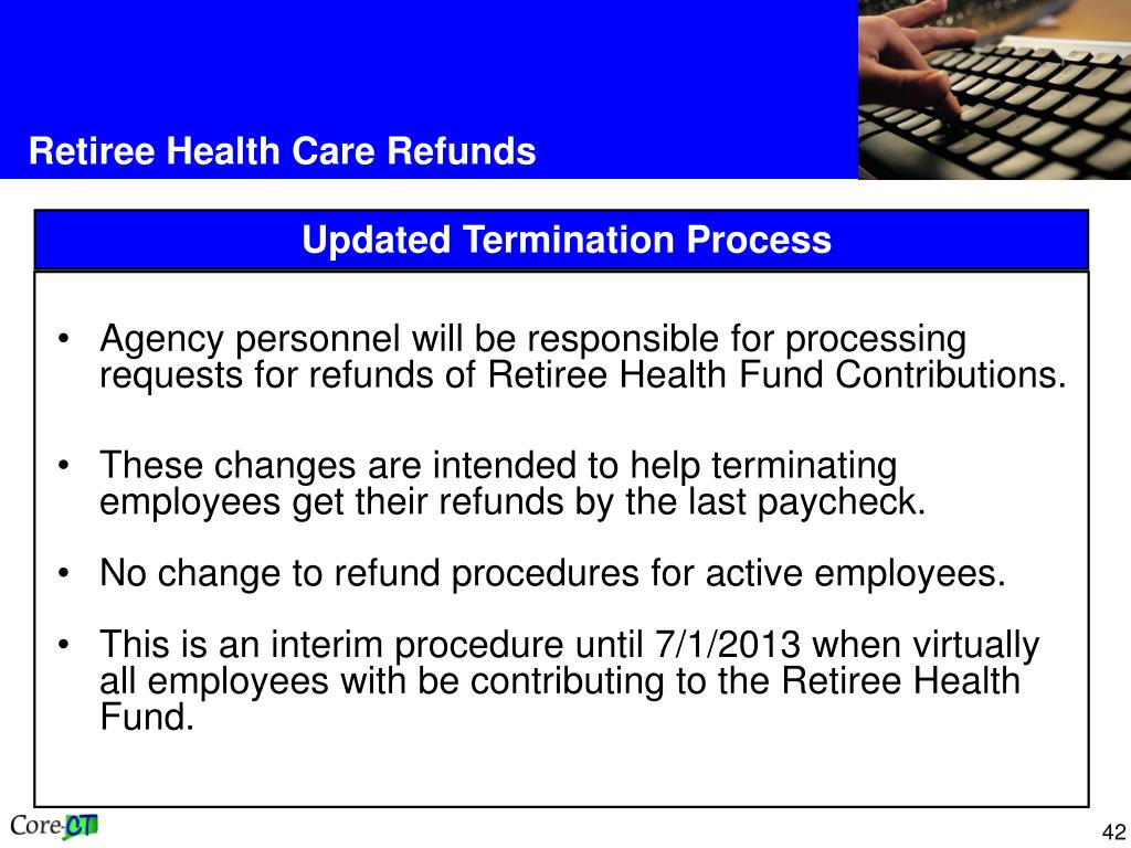 Agency personnel will be responsible for processing requests for refunds of Retiree Health Fund